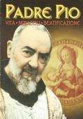 Padre Pio. Vita - Miracoli - Beatificazione