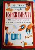 Il libro degli esperimenti. 150 esperimenti pratici di fisica, chimica e biologia
