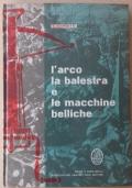 L'ARCO LA BALESTRA E LE MACCHINE BELLICHE