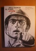 Dall'Isonzo al Piave dopo Caporetto la guerra continua 1917/2017