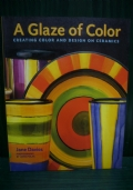 A GLAZE OF COLOR. CREATING COLOR AND DESIGN ON CERAMICS