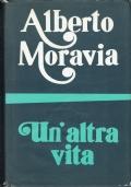 Un'altra vita. Alberto Moravia. Bompiani 1973/ 1 edizione