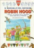 Il Manuale del Giovane Robin Hood - I giochi, le avventure e i segreti degli amici della foresta