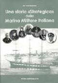 UNA STORIA STRATEGICA DELLA MARINA MILITARE ITALIANA (STRATEGIA NAVALE)