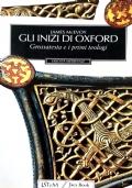 GLI INIZI DI OXFORD - Grossatesta e i primi teologi (1150-1250)