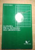 LA STATICA PER LA TECNOLOGIA DELL'ARCHITETTURA