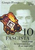 IO FASCISTA - 1945-1946  La testimonianza di un superstite