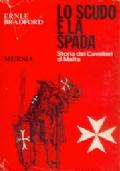 Lo scudo e la spada. Storia dei Cavalieri di Malta