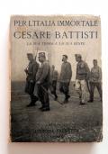 Per l'Italia immortale. Cesare Battisti, la sua terra e la sua gente