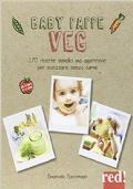 Baby Pappe Veg 170 ricette semplici ma appetitose per svezzare senza carne