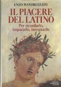 Il piacere del latino. Per ricordarlo, impararlo, insegnarlo