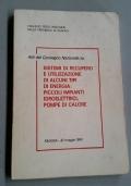 Atti del Convegno Nazionale su: Sistemi di recupero e utilizzazione di alcuni tipi di energia: piccoli impianti idroelettrici, pompe di calore. Padova - 27 maggio 1980