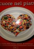 IL CUORE NEL PIATTO Le ricette della Società Italiana di Cardiologia per sedersi a tavola senza perdere il buonumore e mantenersi sani