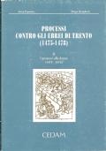 PROCESSI CONTRO GLI EBREI DI TRENTO (1475-1478). Volume 2°:    I processi alle donne (1475-1476). [ Padova, CEDAM: Casa Editrice dott.Antonio Milani 2008 ].