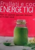 FRULLATI E COCKTAIL ENERGETICI Con un capitolo speciale dedicato ai frullati verdi