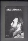 LA RIVOLUZIONE CUBANA , LE ORIGINI DEL SOCIALISMO LATINOAMERICANO