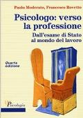 Psicologo: verso la professione. Dall'esame di Stato al mondo del lavoro. Quarta edizione