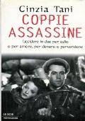Coppie assassine - Uccidere in due per odio o per amore per denaro o perversione