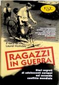 Ragazzi in Guerra - diari segreti di adolescenti europei nel secondo conflitto mondiale