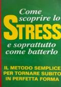 COME SCOPRIRE LO STRESS E SOPRATTUTTO COME BATTERLO Il metodo semplice per tornare subito in perfetta forma