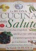 LA BUONA CUCINA DELLA SALUTE Deliziose ricette a base di ingredienti naturali, per stare subito meglio. Le proprietà terapeutiche dei cibi per il tuo benessere