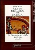 LA COSTRUZIONE DELLA TEOLOGIA - CRISTO E IL DESIDERIO DEL MONACO