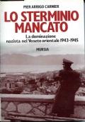 LO STERMINIO MANCATO - La dominazione nazista nel Veneto orientale 1943 - 1945