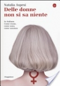 Delle donne non si sa niente Le italiane. Come erano, come sono, come saranno