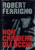 Non chiudere gli occhi. Robert Ferrigno. Tropea. 2006/1 edizione