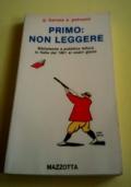 Primo: non leggere. Biblioteche e pubblica lettura in Italia dal 1861 ai nostri giorni
