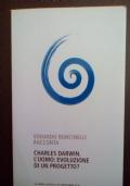 Charles Darwin. L'uomo: evoluzione o progetto?