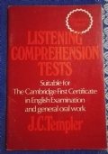 LISTENING COMPREHENSION TESTS Suitable fot The Cambridge First Certificate in English Examination and general oral work ( di J.C. Templer )