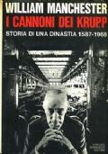 I cannoni dei Krupp. Storia di una dinastia 1587-1968