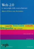 Web 2.0. Le meraviglie della nuova Internet