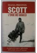 Scott. L'eroe dei ghiacci. La pagina più tragica e affascinante della grande corsa all'Antartide.