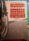 Gli anfibi slacciati di Ernesto Guevara, Viaggio in Argentina sulle tracce del Che ( di Andrea Semplici Guide Rivoluzione Cubana )