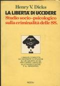 DICKS LA LIBERTA' DI UCCIDERE STUDIO SOCIO PSICOLOGICO SULLA CRIMINALITA DELLE SS
