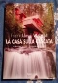 Frank Lloyd Wright La casa sulla cascata ( di Lynda S. Waggoner Architettura Illustrati )