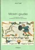MOSTRI GIUDEI. L'immaginario ebraico dal Medioevo alla prima età moderna. [ Prima edizione. Bologna, Società Editrice Il Mulino 1996 ].