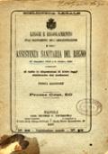 LEGGE E REGOLAMENTO SULL'ORDINAMENTO DELL'AMMINISTRAZIONE E DELL'ASSISTENZA SANITARIA DEL REGNO 22 DICEMBRE 1888 E 9 OTTOBRE 1889, CORREDATI DI TUTTE LE DISPOSIZIONI DI ALTRE LEGGI RICHIAMATE