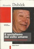 Dubcek - IL SOCIALISMO DAL VOLTO UMANO  - Autobiografia di un rivoluzionario