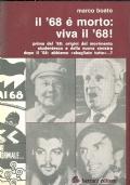 Il '68 è morto: viva il '68! prima del '68: origini del movimento studentesco e della nuova sinistra dopo il '68: abbiamo ''sbagliato tutto''...?