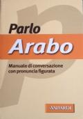 Parlo Arabo. Manuale di conversazione con pronuncia figurata.