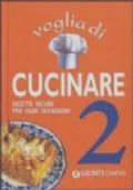 Voglia di cucinare 2. Ricette sicure per ogni occasione