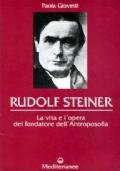 RUDOLF STEINER - La vita e l'opera del fondatore dell'Antroposofia