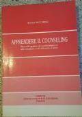 Apprendere il counseling - Manuale pratico di autoformazione alla relazione e al colloquio d'aiuto