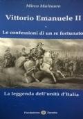 VITTORIO EMANUELE II Le confessioni di un re fortunato La leggenda dell'unità d'Italia