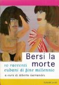 BERSI LA MORTE. 10 racconti cubani di fine millennio
