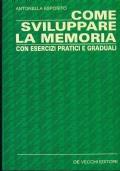 Come sviluppare la memoria. Con esercizi pratici e graduali