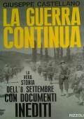 La guerra continua - La vera storia dell'8 settembre con documenti inediti